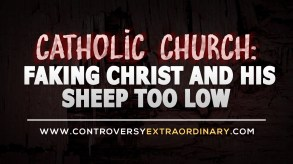 Catholic Church Faking Christ and His Sheep Too Low Blog2