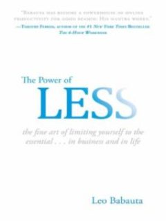 The Power of Less: By Leo Babauta The Fine Art of Limiting Yourself to the Essential...in Business and in Life