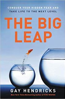 """The Big Leap: Conquer Your Hidden Fear and Take Life to the Next Level"" by Gay Hendricks"