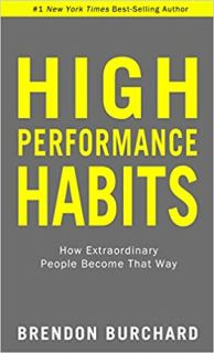 """High-Performance Habits: How Extraordinary People Become That Way"" by Brendon Burchard"