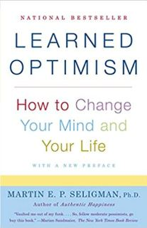 Learned Optimism: How to Change Your Mind and Your Life, by Martin Seligman