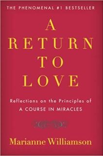 "A Return to Love: Reflections on the Principles of ""A Course in Miracles"" by Marianne Williamson"