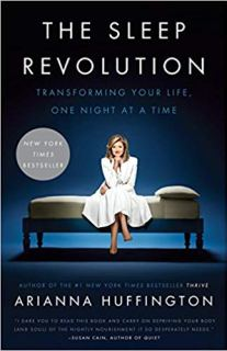 The Sleep Revolution: Transforming Your Life, One Night at a Time Arianna Huffington