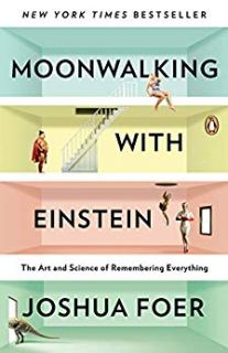 Moonwalking with Einstein: The Art and Science of Remembering Everything by Joshua Foer (Author)