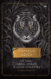 Animalia Indica: The Finest Animal Stories In Indian Literature by Sumana Roy