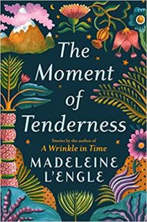 The Moment of Tenderness by Madeleine L'Engle
