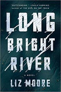 Long Bright River: A Novel by Liz Moore