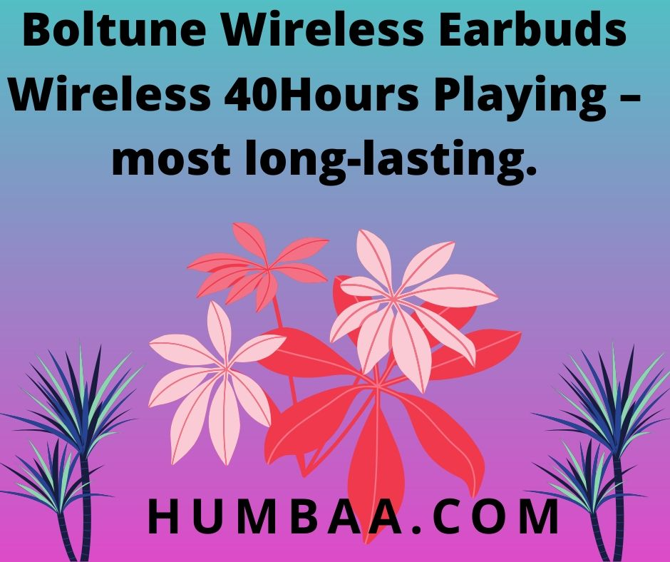Boltune Wireless Earbuds Wireless 40Hours Playing – most long-lasting.