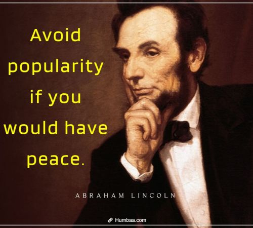 Avoid popularity if you would have peace. By Abraham Lincoln on Humbaa.com