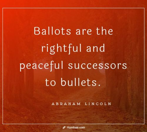 Ballots are the rightful and peaceful successors to bullets. By Abraham Lincoln on Humbaa.com