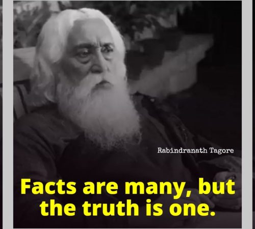 Facts are many, but the truth is one. By Rabindranath Tagore on Humbaa.com