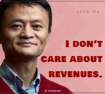 """I don't care about revenues. by Jack Ma on Humbaa.com"