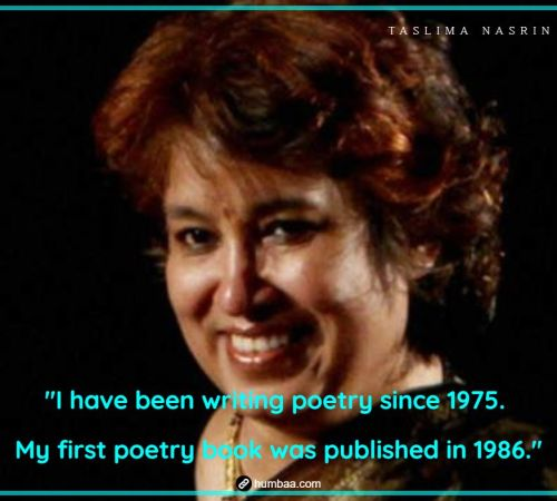 """I have been writing poetry since 1975. My first poetry book was published in 1986."" by Taslima Nasrin on humbaa"