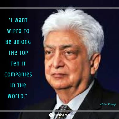 """I want Wipro to be among the top ten IT companies in the world."" by Azim premji on humbaa.com"