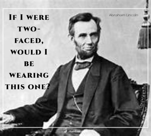 If I were two-faced, would I be wearing this one? By Abraham Lincoln on Humbaa.com