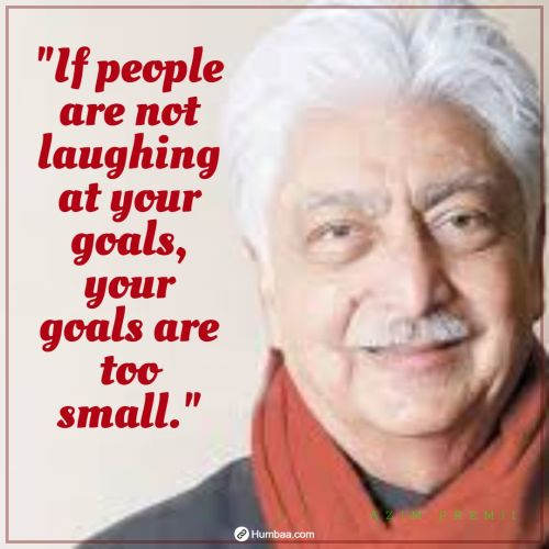 """If people are not laughing at your goals, your goals are too small."" by Azim premji on humbaa.com"