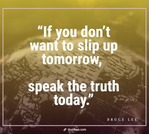 """If you don't want to slip up tomorrow, speak the truth today."" by Bruce Lee on Humbaa"
