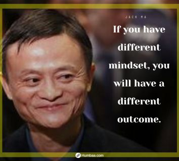 If you have different mindset, you will have a different outcome. by Jack Ma on Humbaa.com