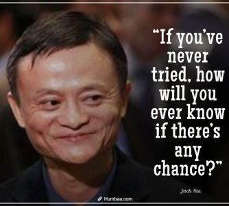 """If you've never tried, how will you ever know if there's any chance?"" by Jack Ma on Humbaa.com"