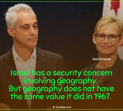 Israel has a security concern involving geography. But geography does not have the same value it did in 1967. By Rahm Emanuel on Humbaa