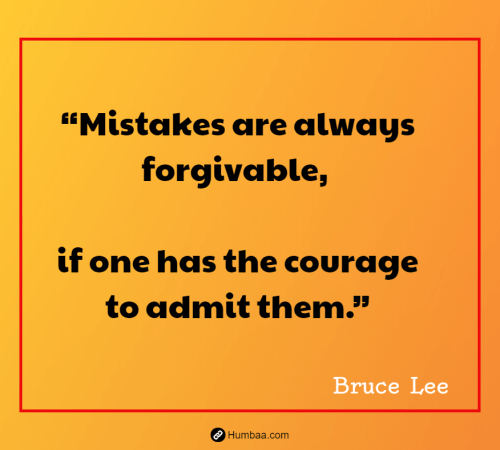 """Mistakes are always forgivable, if one has the courage to admit them."" by Bruce Lee on humbaa.com"