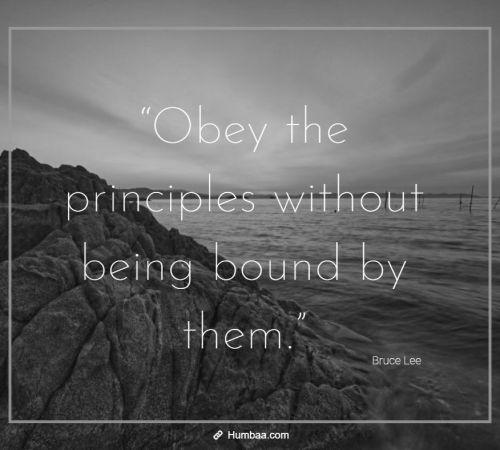 """Obey the principles without being bound by them."" by Bruce Lee on Humbaa"