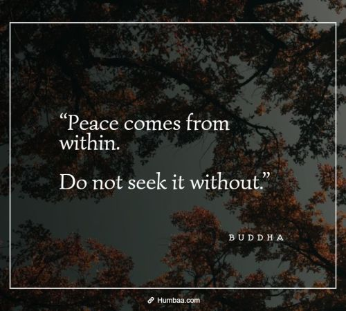 """Peace comes from within. Do not seek it without."" By Buddha on Humbaa"
