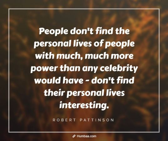 people don t find the personal lives of people with much much more power than any celebrity would have don t find their personal lives interesting 1 »