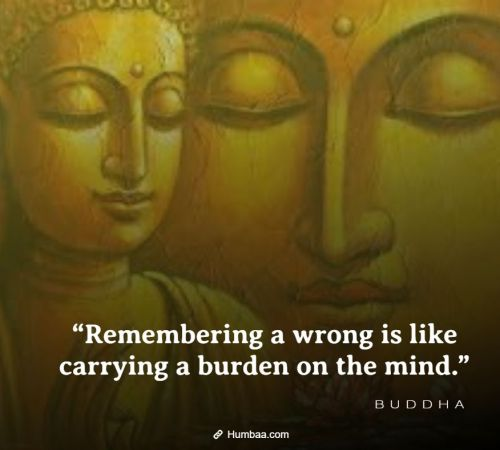 """Remembering a wrong is like carrying a burden on the mind."" By Buddha on Humbaa"