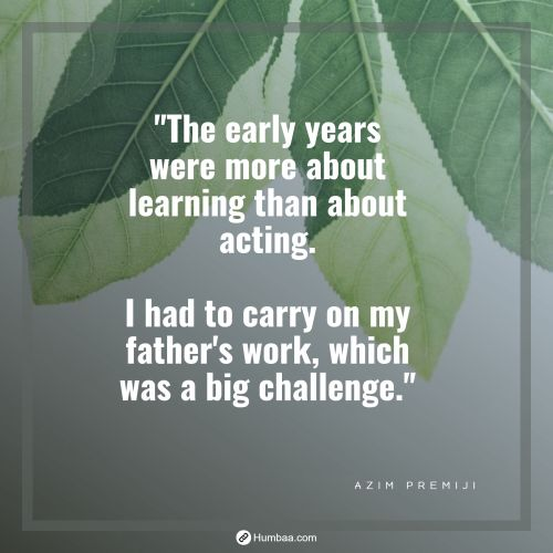 """""""The early years were more about learning than about acting. I had to carry on my father's work, which was a big challenge."""""""