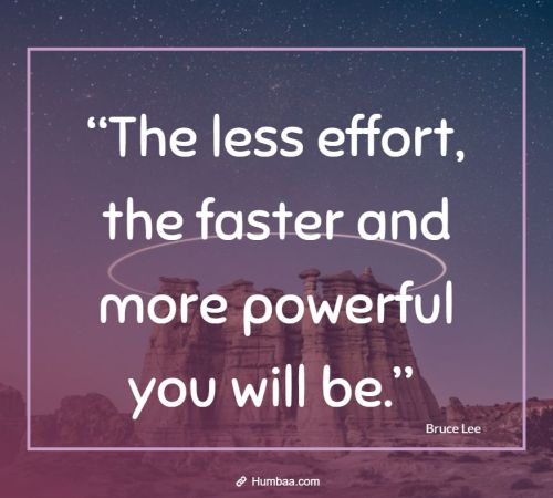 """The less effort, the faster and more powerful you will be."" by Bruce Lee on Humbaa"