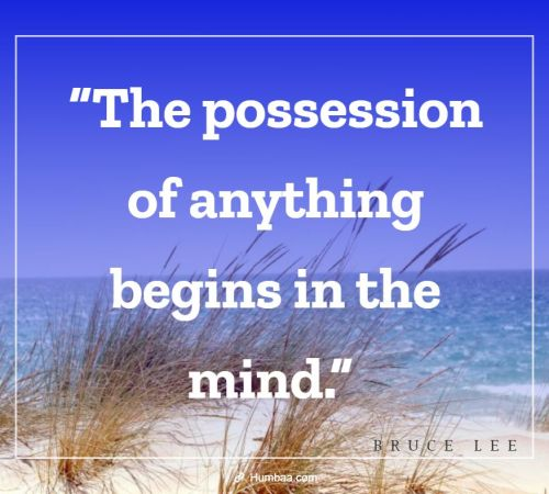 """The possession of anything begins in the mind."" by Bruce Lee on Humbaa"