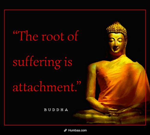 the root of suffering is attachment by buddha on humbaa 1 »