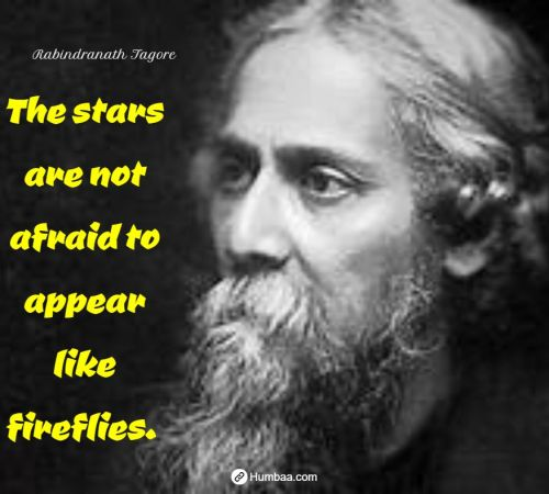 The stars are not afraid to appear like fireflies. By Rabindranath Tagore on Humbaa.com