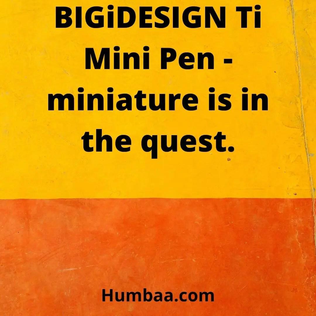 BIGiDESIGN Ti Mini Pen – miniature is in the quest.