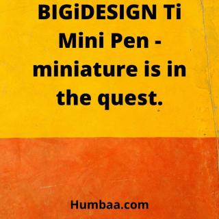 BIGiDESIGN Ti Mini Pen – miniature is in the quest.