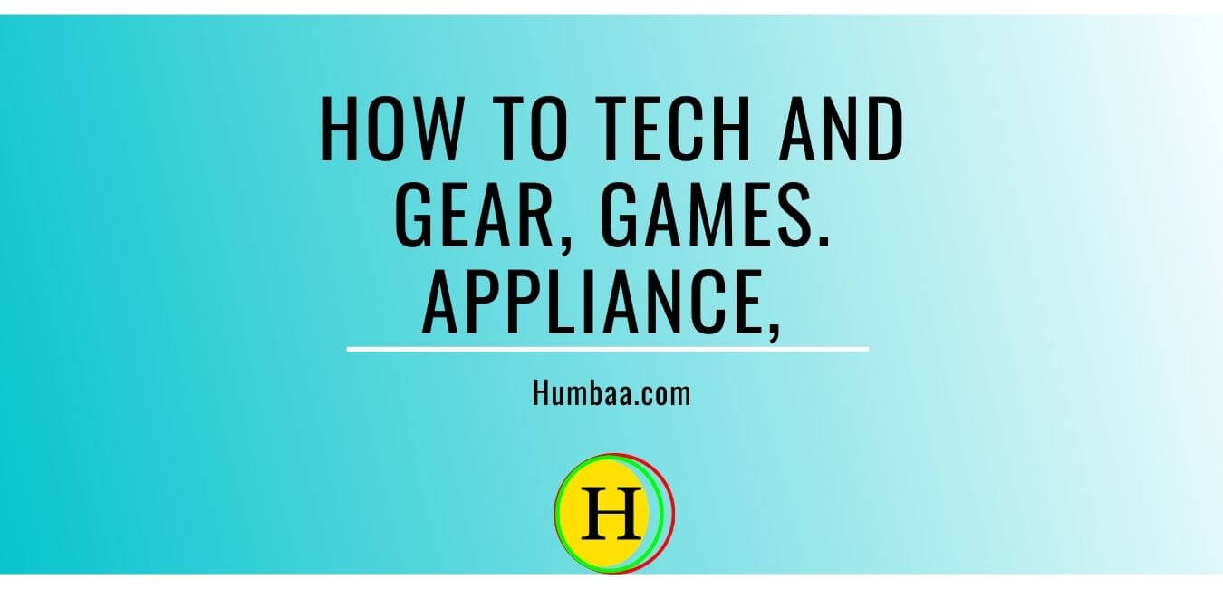 Best Tech And Gear, Games. Appliance, Humbaa podcast