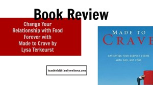 Change Your Relationship with Food Forever with Made to Crave by Lysa Terkeurst
