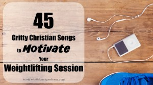 45 Gritty Christian Songs to motivate your Weightlifting Session