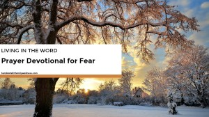 Living in the Word – Prayer Devotional for Fear