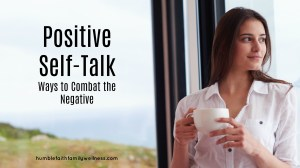 Positive Self-Talk: Ways to Combat the Negative