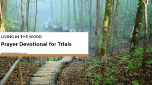 Living in the Word – Prayer Devotional for Trials