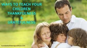 Ways to Teach Your Children Thankfulness & Gratefulness