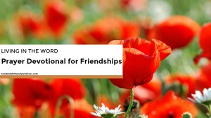 Living in the Word – Prayer Devotional for Friendships