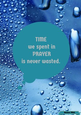 TIME we spent in PRAYER is never wasted.