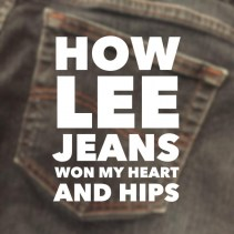 How Lee Jeans won my heart and hips
