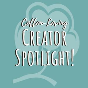 cotton loving Creator Spotlight!