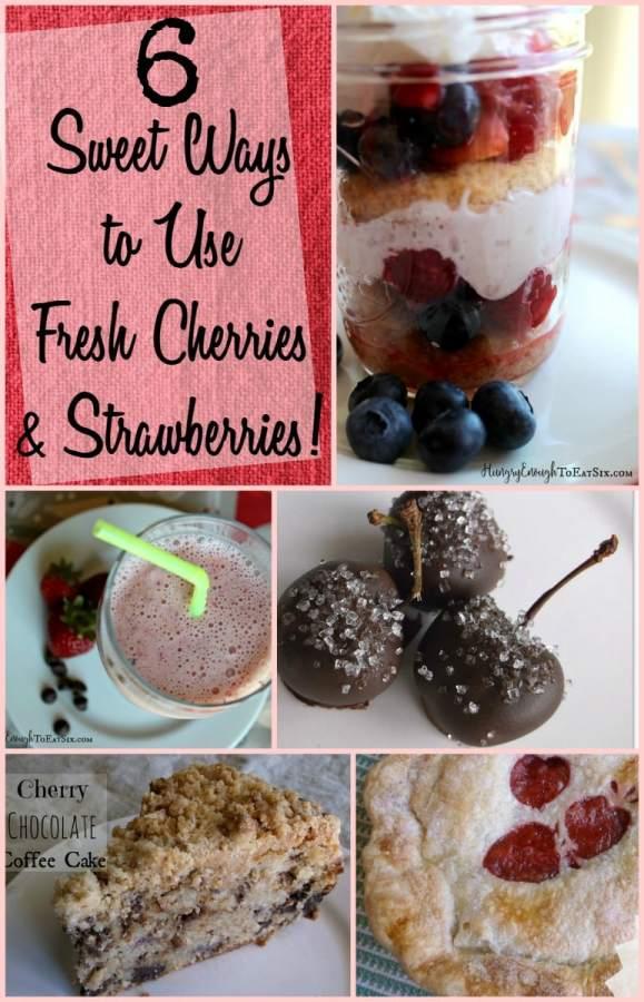 6 Sweet Ways to Use Fresh Cherries & Strawberries