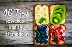 10 Tips towards a healthy Ramadaan