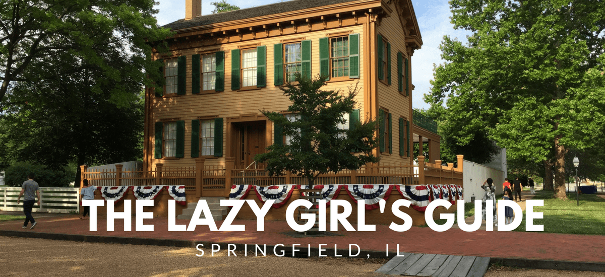 The Lazy Girl's Guide to the Midwest: Springfield, Illinois
